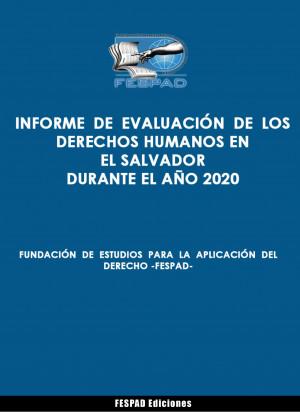 Informe de Evaluación de los Derechos Humanos en El Salvador durante el año 2020.